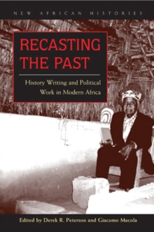 Recasting the Past : History Writing and Political Work in Modern Africa, Paperback / softback Book