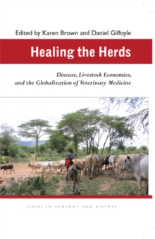 Healing the Herds : Disease, Livestock Economies, and the Globalization of Veterinary Medicine, Hardback Book