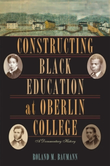 Constructing Black Education at Oberlin College : A Documentary History, Hardback Book