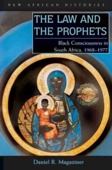 The Law and the Prophets : Black Consciousness in South Africa, 1968-1977, Paperback / softback Book