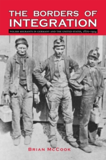 The Borders of Integration : Polish Migrants in Germany and the United States, 1870-1924, Paperback / softback Book