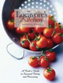 The Locavore's Kitchen : A Cook's Guide to Seasonal Eating and Preserving, Paperback / softback Book