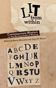 Lit from Within : Contemporary Masters on the Art and Craft of Writing, Paperback / softback Book