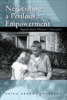 Negotiating a Perilous Empowerment : Appalachian Women's Literacies, Hardback Book