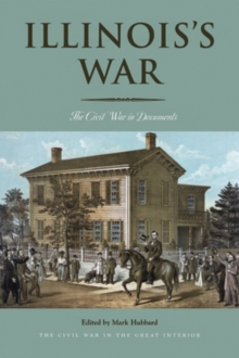 Illinois's War : The Civil War in Documents, Paperback / softback Book