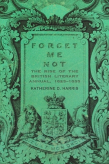 Forget Me Not : The Rise of the British Literary Annual, 1823-1835, Hardback Book