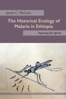 The Historical Ecology of Malaria in Ethiopia : Deposing the Spirits, Paperback / softback Book