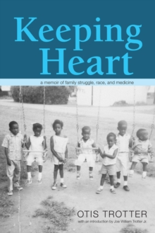 Keeping Heart : A Memoir of Family Struggle, Race, and Medicine, Hardback Book