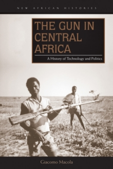 The Gun in Central Africa : A History of Technology and Politics, Hardback Book