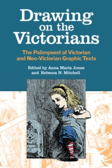 Drawing on the Victorians : The Palimpsest of Victorian and Neo-Victorian Graphic Texts, Hardback Book