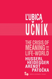 The Crisis of Meaning and the Life-World : Husserl, Heidegger, Arendt, Patocka, Hardback Book