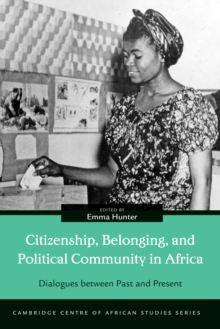 Citizenship, Belonging, and Political Community in Africa : Dialogues between Past and Present, Hardback Book