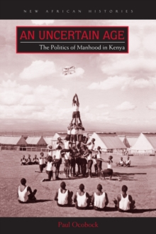 An Uncertain Age : The Politics of Manhood in Kenya, Paperback / softback Book