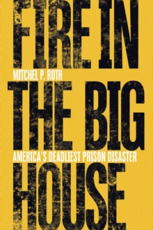 Fire in the Big House : America's Deadliest Prison Disaster, Hardback Book