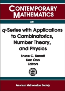 q-series with Applications to Combinatorics, Number Theory and Physics : A Conference on Q-series with Applications to Combinatorics, Number Theory, and Physics, October 26-28, 2000, University of Ill, Paperback / softback Book