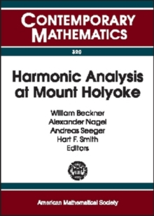 Harmonic Analysis at Mount Holyoke : Proceedings of an AMS-IMS-SIAM Joint Summer Research Conference on Harmonic Analysis, June 25-July 5, 2001, Mount Holyoke College, South Hadley, MA, Paperback / softback Book
