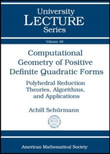 Computational Geometry of Positive Definite Quadratic Forms : Polyhedral Reduction Theories, Algorithms, and Applications, Paperback / softback Book