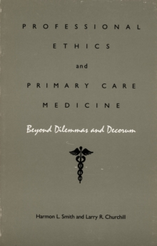 Professional Ethics and Primary Care Medicine : Beyond Dilemmas and Decorum, Hardback Book