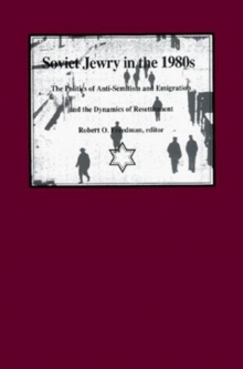 Soviet Jewry in the 1980s : The Politics of Anti-Semitism and Emigration and the Dynamics of Resettlement, Hardback Book