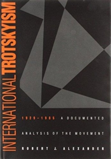 International Trotskyism, 1929-1985 : A Documented Analysis of the Movement, Hardback Book