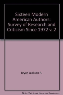 Sixteen Modern American Authors : A Survey of Research and Criticism since 1972, Hardback Book