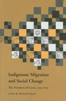 Indigenous Migration and Social Change : The Foresteros of Cuzco, 1570-1720, Hardback Book