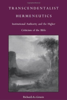 Transcendentalist Hermeneutics : Institutional Authority and the Higher Criticism of the Bible, Hardback Book