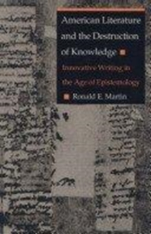 American Literature and the Destruction of Knowledge : Innovative Writing in the Age of Epistemology, Hardback Book