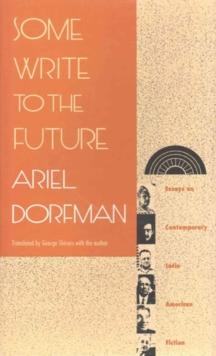 Some Write to the Future : Essays on Contemporary Latin American Fiction, Hardback Book