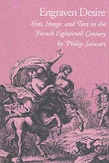 Engraven Desire : Eros, Image, and Text in the French Eighteenth Century, Hardback Book