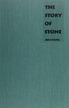 The Story of Stone : Intertextuality, Ancient Chinese Stone Lore, and the Stone Symbolism in <I>Dream of the Red Chamber</I>, <I>Water Margin</I>, and <I>The Journey to th, Hardback Book