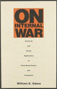 On Internal War : American and Soviet Approaches to Third World Clients and Insurgents, Hardback Book
