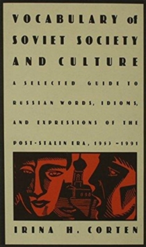 Vocabulary of Soviet Society and Culture : A Selected Guide to Russian Words, Idioms, and Expressions of the Post-Stalin Era, 1953-1991, Hardback Book