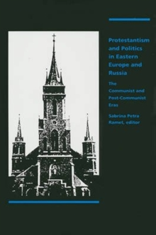 Protestantism and Politics in Eastern Europe and Russia : The Communist and Post-Communist Eras, Hardback Book