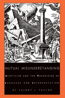 Mutual Misunderstanding : Scepticism and the Theorizing of Language and Interpretation, Paperback / softback Book