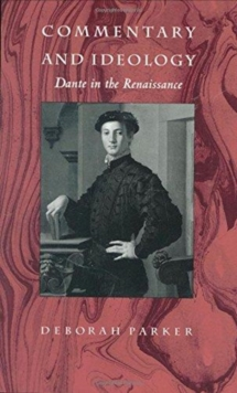 Commentary and Ideology : Dante in the Renaissance, Hardback Book