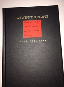 We Were the People : Voices from East Germany's Revolutionary Autumn of 1989, Hardback Book