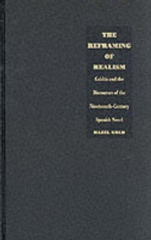 The Reframing of Realism : Galdos & the Discourses of the 19th-Century Spanish Novel, Hardback Book
