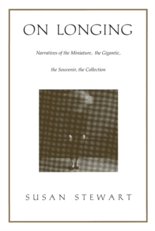 On Longing : Narratives of the Miniature, the Gigantic, the Souvenir, the Collection, Paperback Book