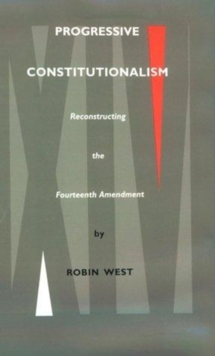 Progressive Constitutionalism : Reconstructing the Fourteenth Amemdment, Hardback Book