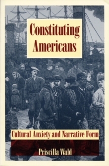 Constituting Americans : Cultural Anxiety and Narrative Form, Hardback Book