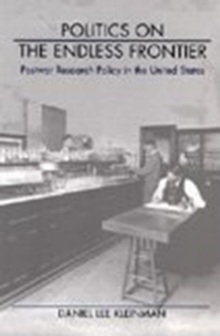 Politics on the Endless Frontier : Postwar Research Policy in the United States, Hardback Book