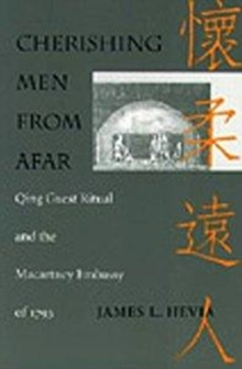 Cherishing Men from Afar : Qing Guest Ritual and the Macartney Embassy of 1793, Hardback Book