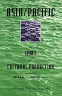 Asia/Pacific as Space of Cultural Production, Hardback Book