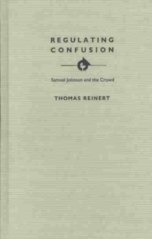 Regulating Confusion : Samuel Johnson and the Crowd, Hardback Book