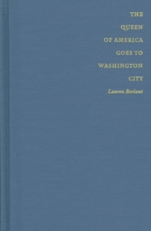 The Queen of America Goes to Washington City : Essays on Sex and Citizenship, Hardback Book