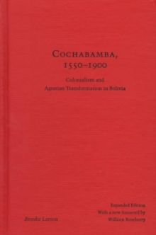 Cochabamba, 1550-1900 : Colonialism and Agrarian Transformation in Bolivia, Hardback Book