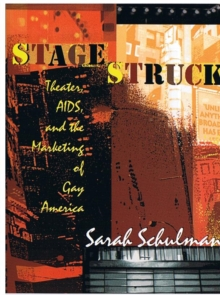 Stagestruck : Theater, AIDS, and the Marketing of Gay America, Hardback Book