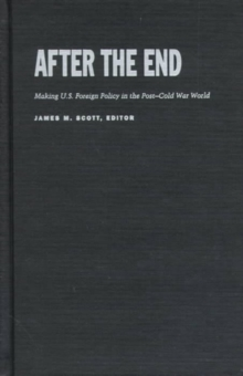 After the End : Making U.S. Foreign Policy in the Post-Cold War World, Hardback Book