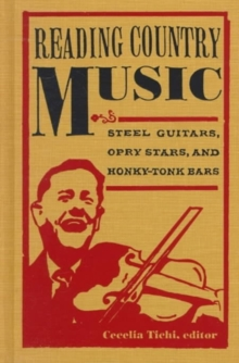 Reading Country Music : Steel Guitars, Opry Stars, and Honky Tonk Bars, Hardback Book